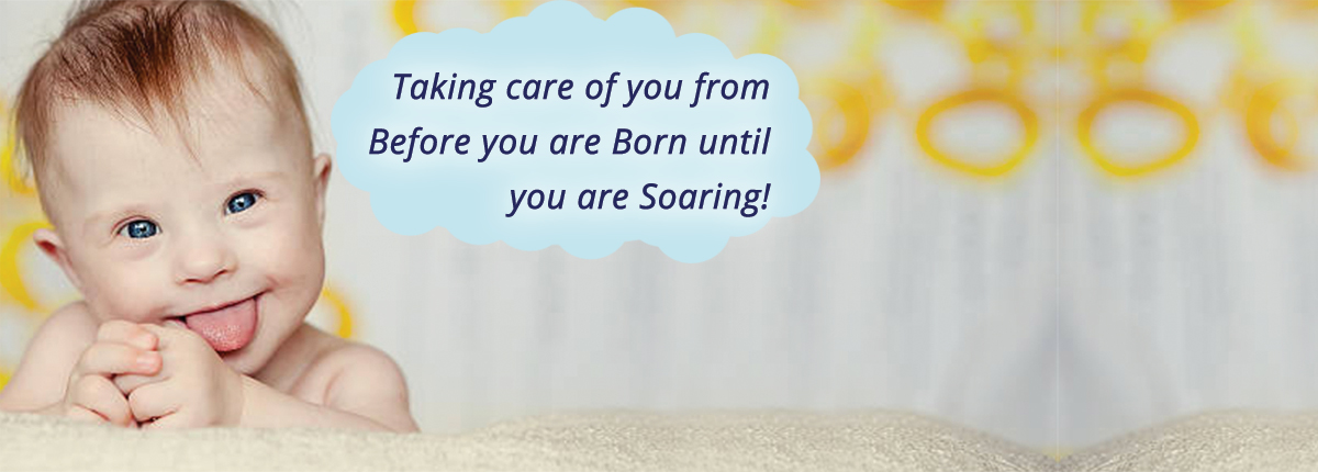 Taking care of you from before you are born until you are soaring!